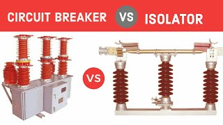 Difference between isolator and circuit breaker | isolator vs circuit breaker.