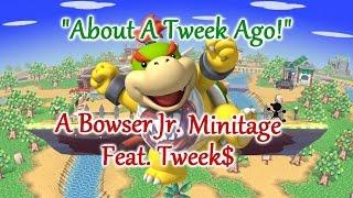 """About A Tweek Ago!"" A Smash 4 Bowser Jr. Minitage! Feat. Tweek$!"
