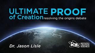 Ultimate Proof of Creation - Dr. Jason Lisle