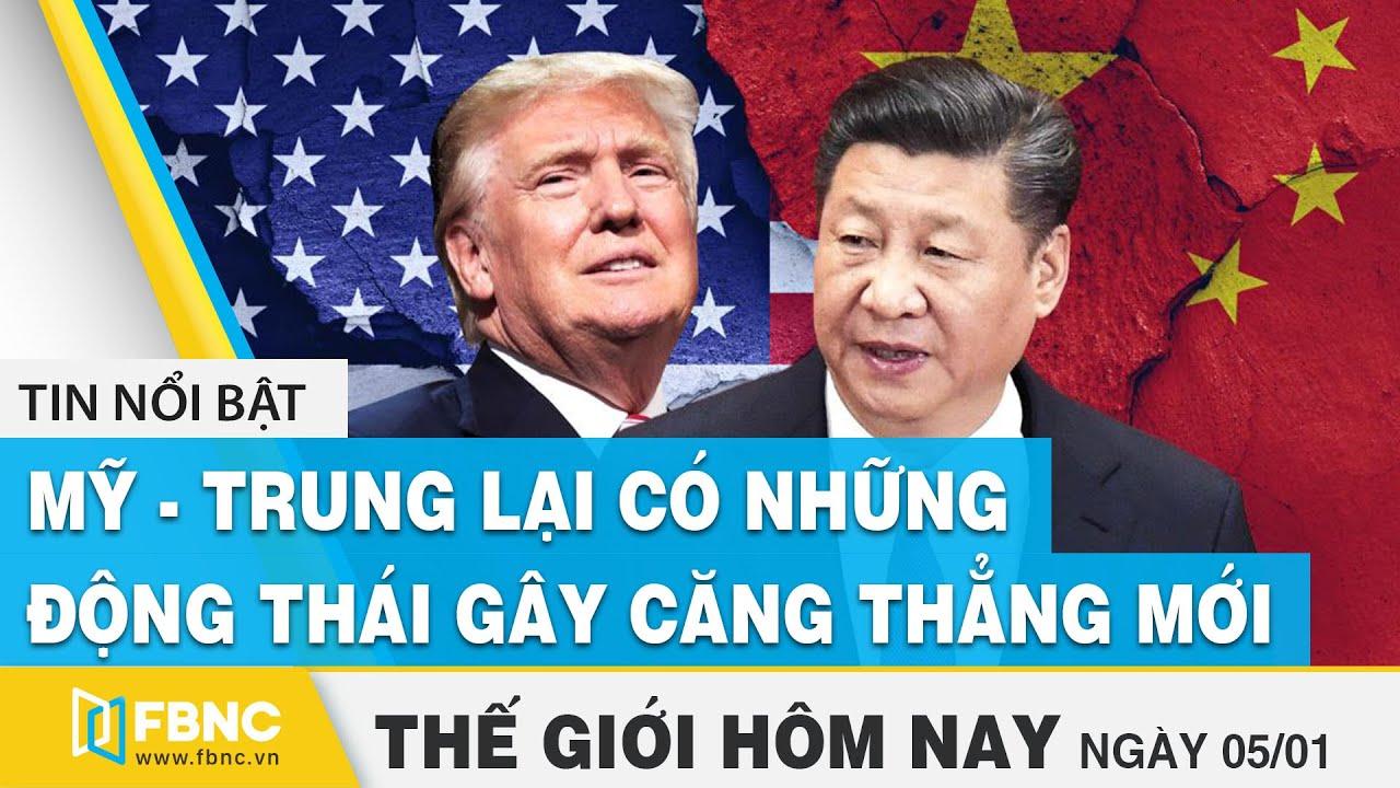 Tin thế giới mới nhất 5/1 | Mỹ – Trung lại có những động thái gây căng thẳng | FBNC