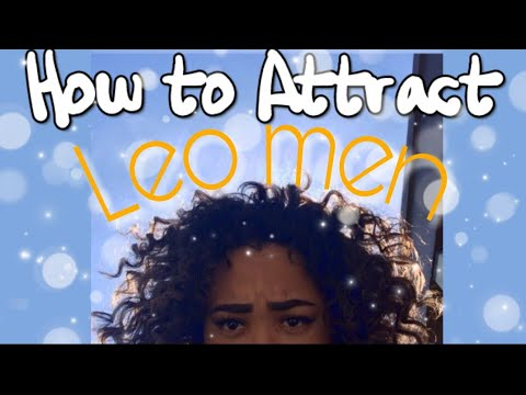 HOW TO GET A LEO MAN TO LIKE YOU - (tips and tricks)