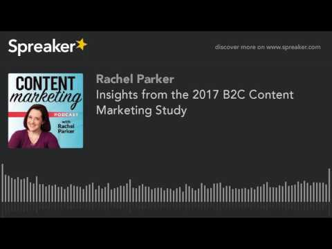 Insights from the 2017 B2C Content Marketing Study (made with Spreaker)
