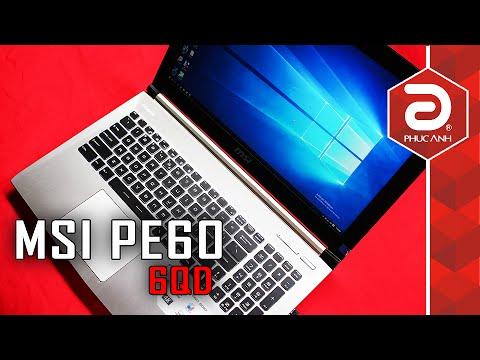 Đánh giá MSI PE60 6QD - Laptop Doanh nhân, Gaming hay là Workstation?
