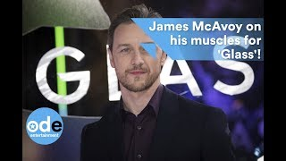 James McAvoy loved getting muscly for Glass