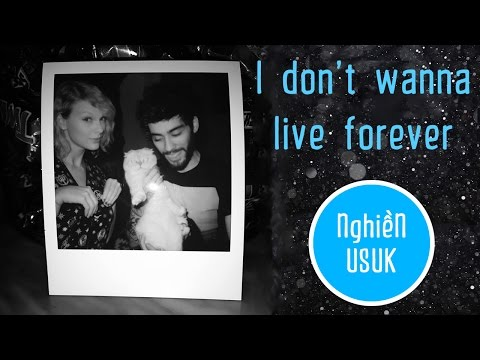 [Vietsub-Lyrics] I DON'T WANNA LIVE FOREVER ►...