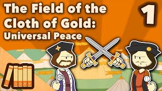 The Field of the Cloth of Gold - Universal Peace - Extra History - #1