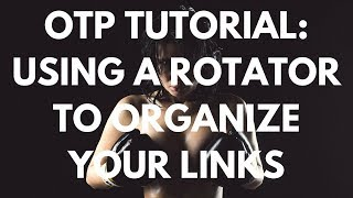 OTP Tutorial 14 - Organizing Your Links Into One Rotator