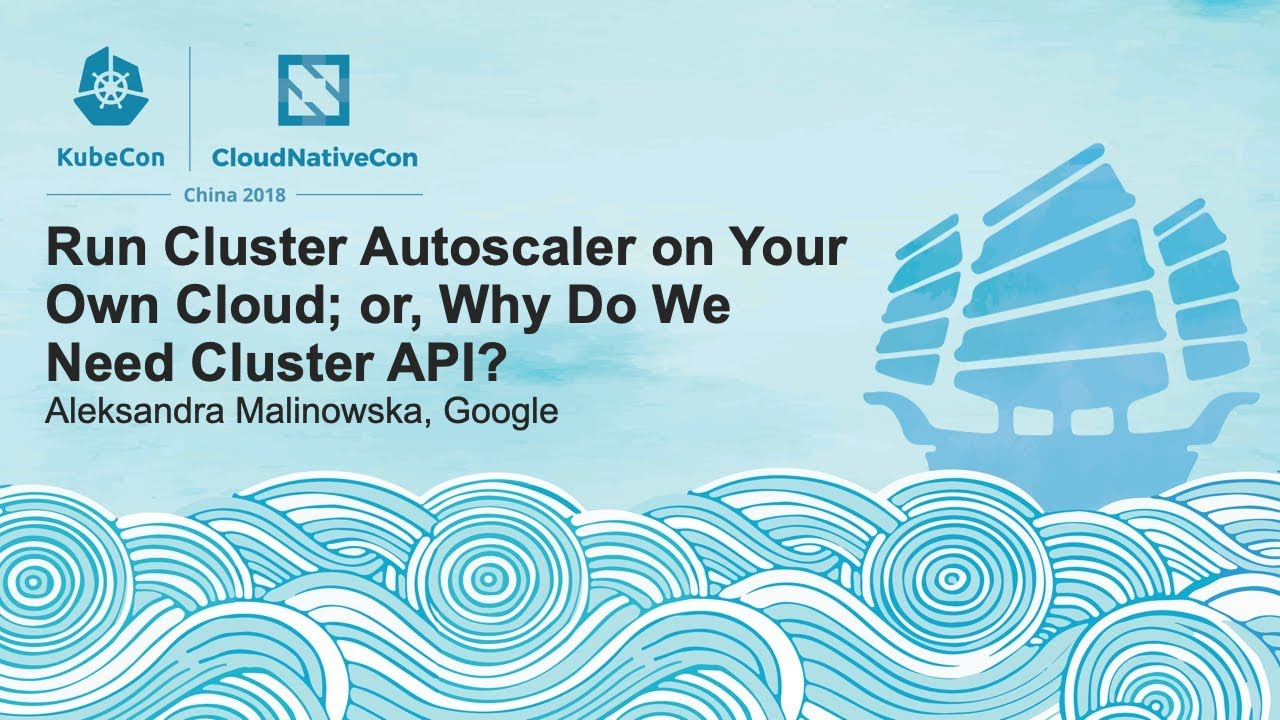 Run Cluster Autoscaler on Your Own Cloud; or, Why Do We Need Cluster API? - Aleksandra Malinowska
