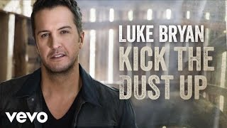 Luke Bryan - Kick The Dust Up (Audio)