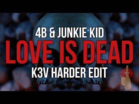 4B & Junkie Kid - Love Is Dead (K3V Harder Edit)