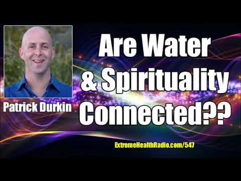 Patrick Durkin - Structured Water & Spirituality Are They Connected?