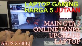 LAPTOP GAMING MURAH - ASUS X540LJ - MAIN GTA 5 ONLINE
