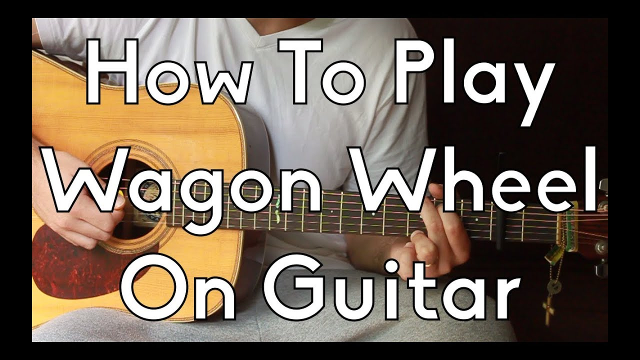 How To Play Wagon Wheel Darius Rucker Old Crow Medicine Show