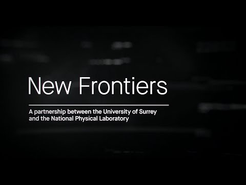 New Frontiers - The National Physical Laboratory - University of Surrey Partnership