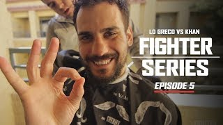 Lo Greco vs Khan: Episode 5   FIGHTER SERIES