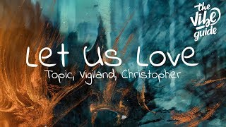 Topic, Vigiland, Christopher - Let Us Love (Lyrics)