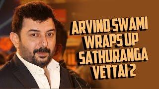 Arvind Swami wraps up Sathuranga Vettai 2