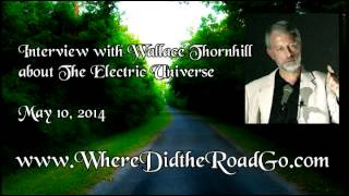 Wallace Thornhill on The Electric Universe Theory - May 10, 2014