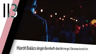 Harót Balázs singin Bernhoft-dont let me go / Glamorous Acoustic Cover