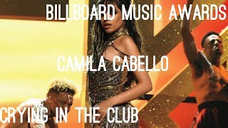 Camila Cabello Hits an F#5 in Crying In The Club | BBMAs Rehearsal/Live Performance | Wil Carradero