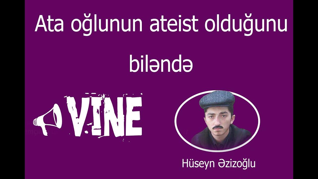 Üç-Üz  ----  Ata oğlunun ateist olduğunu biləndə (Vine) Hüseyn Azizoğlu