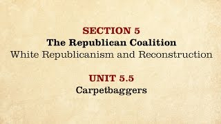 MOOC | Carpetbaggers | The Civil War and Reconstruction, 1865-1890 | 3.5.5