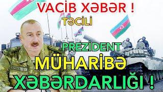 SON DƏQİQƏ! Prezidentdən Ermənistana MÜHARİBƏ XƏBƏRDARLIĞI