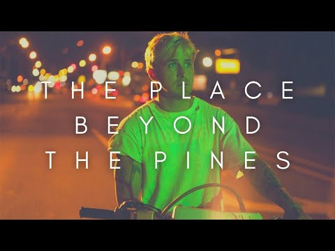 The Beauty Of The Place Beyond The Pines