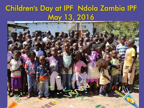 CHILDRENS DAY AT NEW LIFE IPF ZAMBIA IN NDOLA ZAMBIA AFRICA 2016