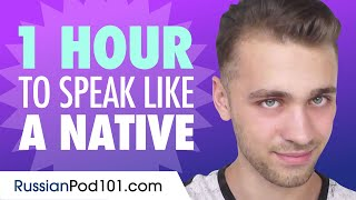 Do You Have 1 Hour? You Can Speak Like a Native Russian Speaker