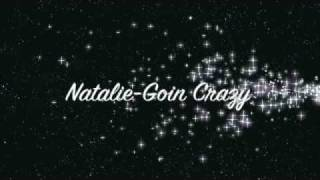 Natalie-Goin Crazy Lyrics