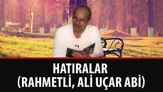 Ali Uçar - Hatıralar  Rahmetli, Ali Uçar Abi