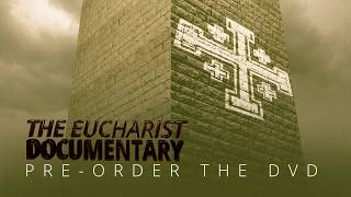 The Eucharist Documentary – Pre-order the DVD