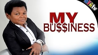 MY BUSINESS 1 - NOLLYWOOD MOVIE