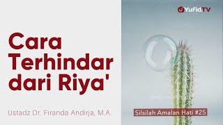 Cara Terhindar dari Riya' - Ustadz Dr. Firanda Andirja, M.A. - Silsilah Amalan Hati #25