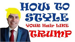 How to Style your Hair Like Donald Trump