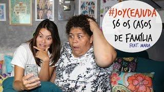 "#JoyceAjuda | ""Só os Casos de Família"" - feat. Maria"