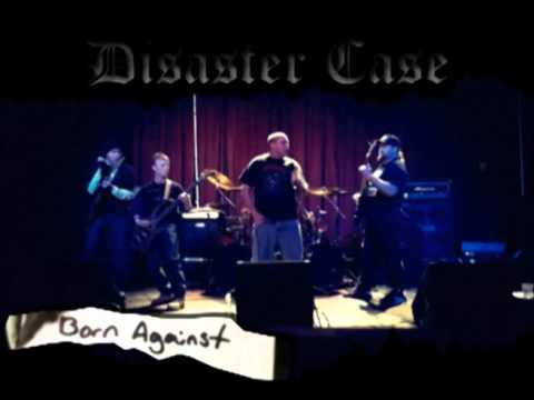 Disaster Case - performing 'Born Against'