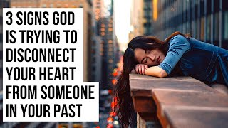 God Is Telling You to Detach Your Heart from Someone If . . .