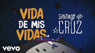 Santiago Cruz - Vida de Mis Vidas (Lyric Video)