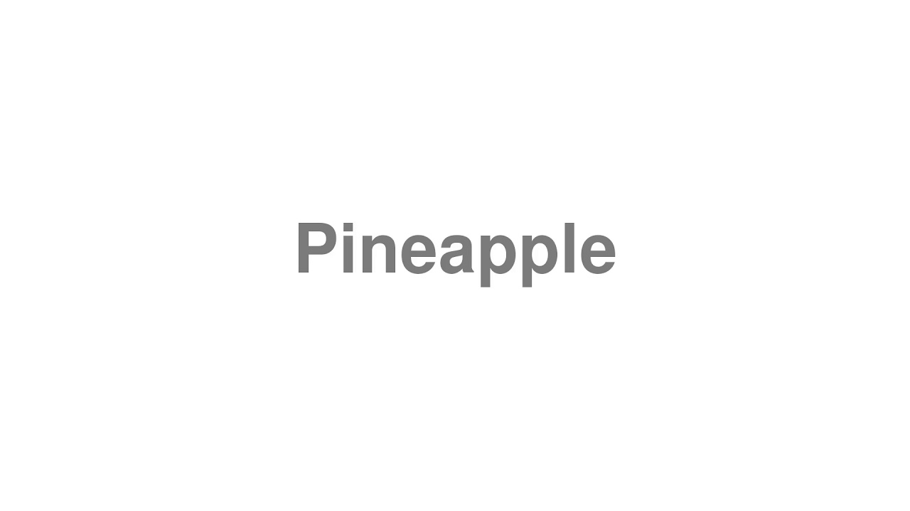 """How to Pronounce """"Pineapple"""""""