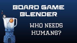 Board Game Blender - Who Needs Humans?