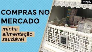 COMPRAS NO SUPERMERCADO : MINHA ALIMENTAÇÃO SAUDÁVEL   Organize sem Frescuras!