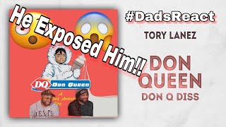 DADS REACT | TORY LANEZ x DON QUEEN (DON Q DISS) | TORY LANEZ EXPOSED DON Q !! | REACTION