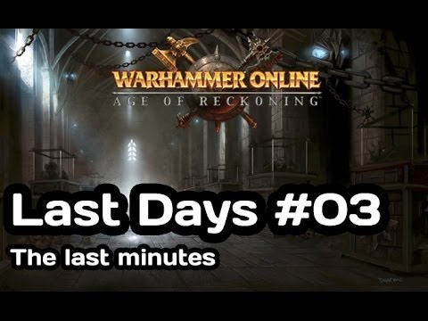 Warhammer Online: Last Days #03 – The Last Minutes