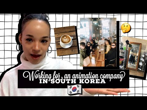 Working for an animation company in SOUTH  KOREA