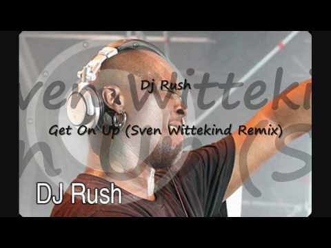 Dj Rush - Get On Up (Sven Wittekind Remix)