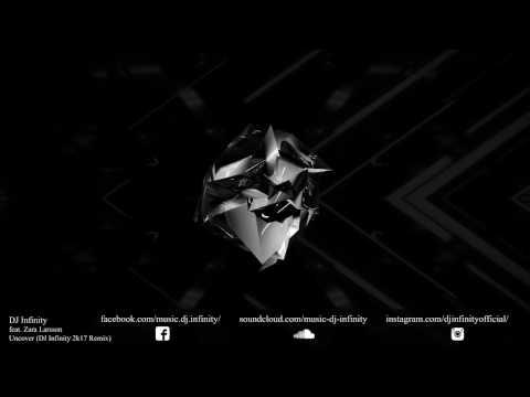 DJ Infinity feat. Zara Larsson - Uncover (DJ Infinity 2k17 Remix)