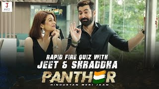 RAPID FIRE QUIZ WITH JEET & SHRADDHA | PANTHER | ANSHUMAN PRATYUSH | IN THEATRES NOW