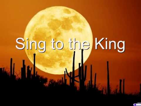 Sing to the King with Lyrics